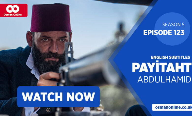 Payitaht Abdul Hamid Episode 123 with English Subtitles