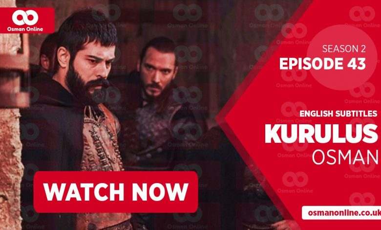 Watch Kurulus Osman Season 2 Episode 43 with English Subtitles