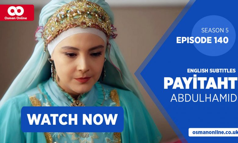 Watch Payitaht: Abdülhamid Episode 140 with English Subtitles