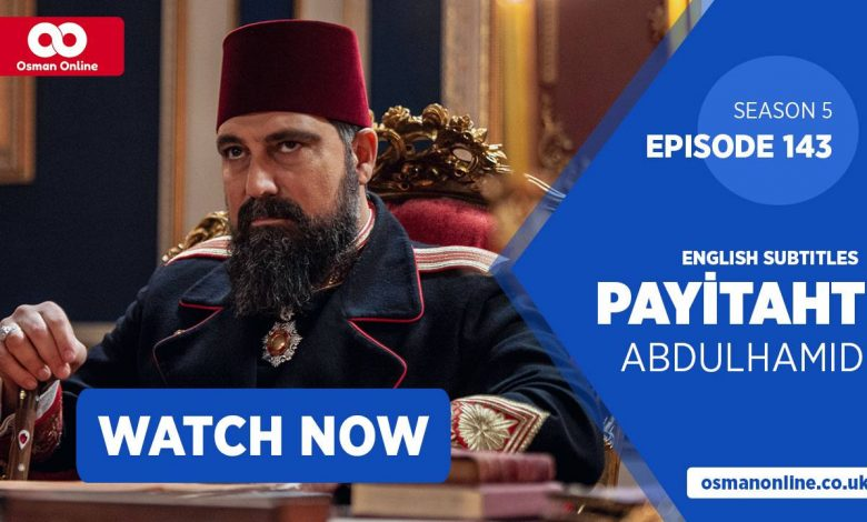 Watch Payitaht: Abdülhamid Episode 143 with English Subtitles
