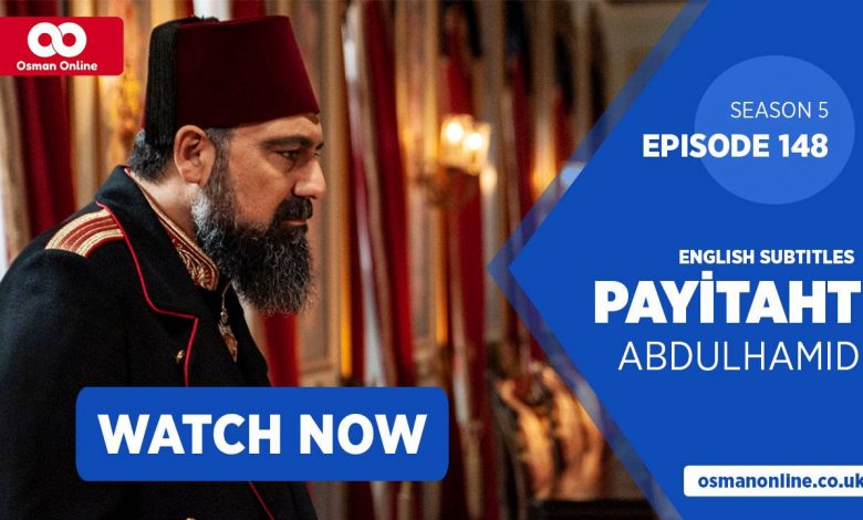 Watch Payitaht: Abdülhamid Episode 148 with English Subtitles