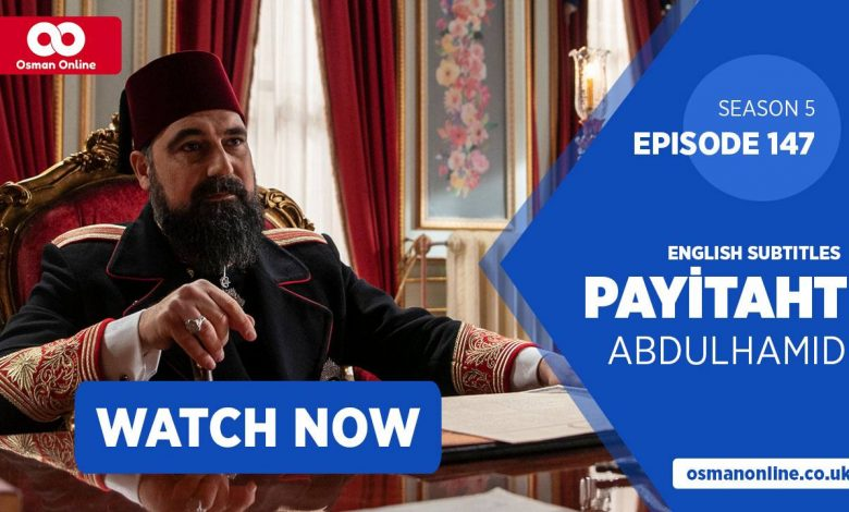Watch Payitaht: Abdülhamid Episode 147 with English Subtitles