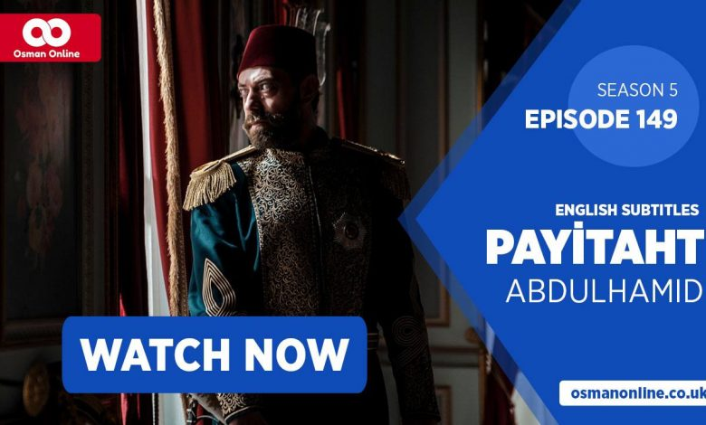 Watch Payitaht: Abdülhamid Episode 149 with English Subtitles