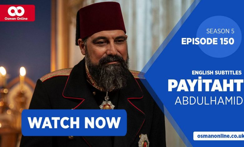 Watch Payitaht: Abdülhamid Episode 150 with English Subtitles