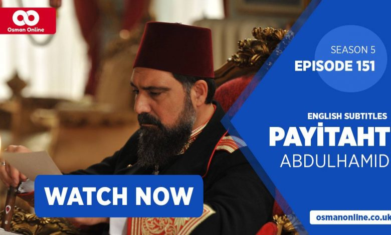 Watch Payitaht: Abdülhamid Episode 151 with English Subtitles