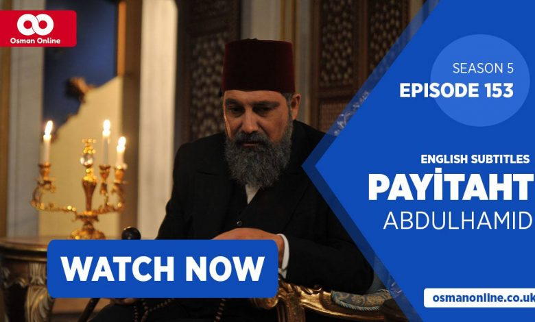 Watch Payitaht: Abdülhamid Episode 153 with English Subtitles